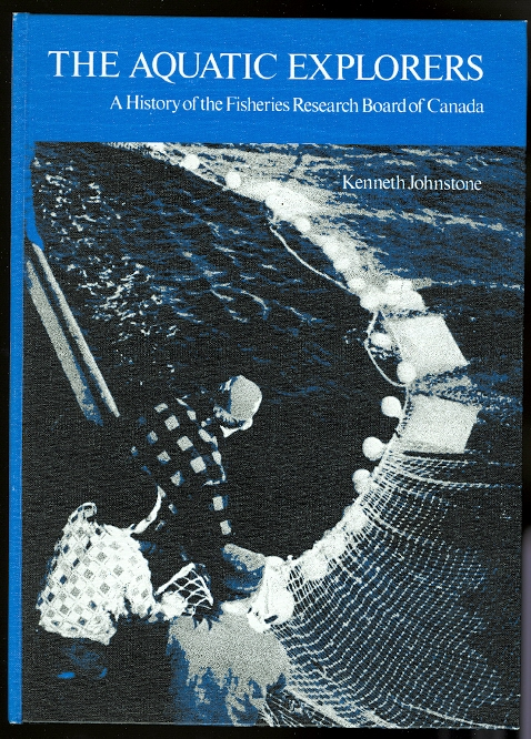 Image for THE AQUATIC EXPLORERS:  A HISTORY OF THE FISHERIES RESEARCH BOARD OF CANADA.