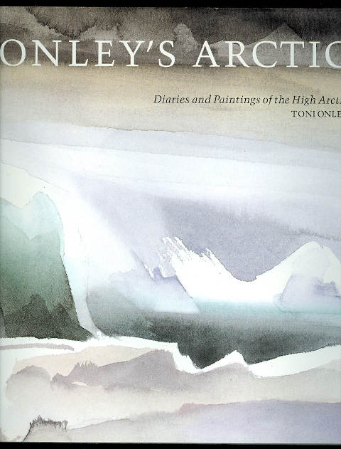 Image for ONLEY'S ARCTIC:  DIARIES AND PAINTINGS OF THE HIGH ARCTIC.