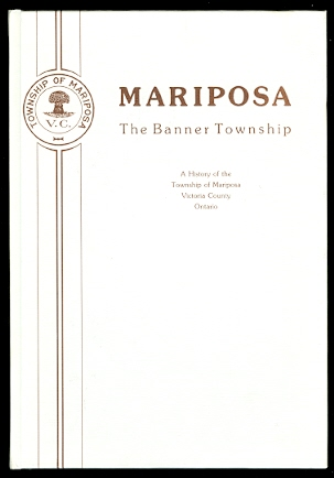 Image for MARIPOSA, THE BANNER TOWNSHIP:  A HISTORY OF THE TOWNSHIP OF MARIPOSA, VICTORIA COUNTY, ONTARIO.