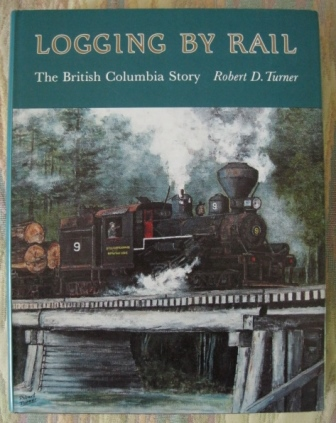 Image for LOGGING BY RAIL:  THE BRITISH COLUMBIA STORY.