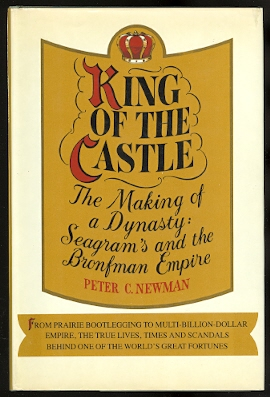 Image for KING OF THE CASTLE.  THE MAKING OF A DYNASTY:  SEAGRAM'S AND THE BRONFMAN EMPIRE.