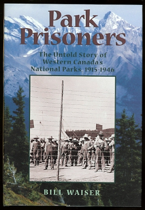 Image for PARK PRISONERS:  THE UNTOLD STORY OF WESTERN CANADA'S NATIONAL PARKS, 1915-1946.