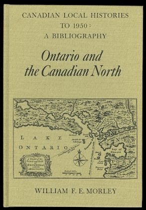 Image for ONTARIO AND THE CANADIAN NORTH.  CANADIAN LOCAL HISTORIES TO 1950:  A BIBLIOGRAPHY.