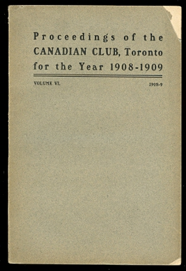 Image for ADDRESSES DELIVERED BEFORE THE CANADIAN CLUB OF TORONTO.  SEASON 1908-09.  (PROCEEDINGS OF THE CANADIAN CLUB, TORONTO FOR THE YEAR 1908-1909).  VOLUME VI.