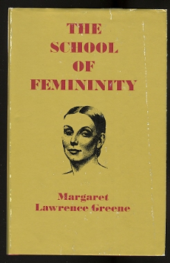 Image for THE SCHOOL OF FEMININITY.  A BOOK FOR AND ABOUT WOMEN AS THEY ARE INTERPRETED THROUGH FEMININE WRITERS OF YESTERDAY AND TODAY.