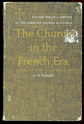 Image for THE CHURCH IN THE FRENCH ERA: FROM COLONIZATION TO THE BRITISH CONQUEST.
