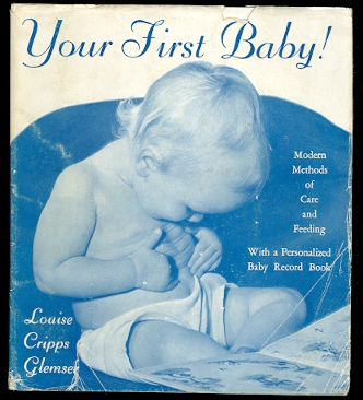Image for YOUR FIRST BABY!  MODERN METHODS OF CARE AND FEEDING AND A PERSONALIZED BABY RECORD BOOK.