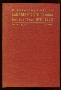 Image for ADDRESSES DELIVERED BEFORE THE CANADIAN CLUB OF TORONTO.  VOLUME XXXV.  SEASON OF 1937-38.  (PROCEEDINGS).