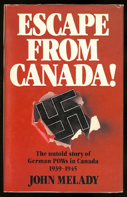 Image for ESCAPE FROM CANADA!  THE UNTOLD STORY OF GERMAN POWs IN CANADA, 1939-1945.