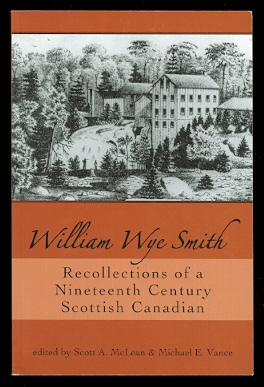 Image for WILLIAM WYE SMITH: RECOLLECTIONS OF A NINETEENTH CENTURY SCOTTISH CANADIAN.