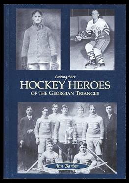 Image for HOCKEY HEROES OF THE GEORGIAN TRIANGLE.  LOOKING BACK SERIES.
