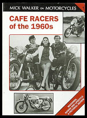 Image for CAFE RACERS OF THE 1960s:  MACHINES, RIDERS AND LIFESTYLE - A PICTORIAL REVIEW.  MICK WALKER ON MOTORCYCLES 1.