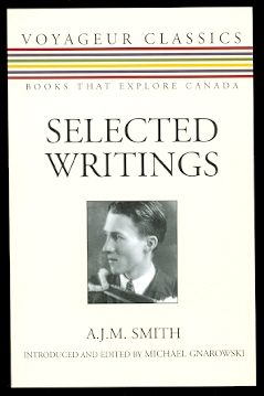 Image for SELECTED WRITINGS: A.J.M. SMITH.  VOYAGEUR CLASSICS - BOOKS THAT EXPLORE CANADA.