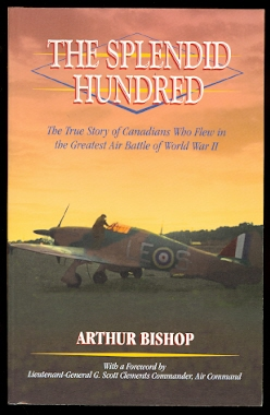 Image for THE SPLENDID HUNDRED:  THE TRUE STORY OF CANADIANS WHO FLEW IN THE GREATEST AIR BATTLE OF WORLD WAR II.