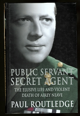 Image for PUBLIC SERVANT, SECRET AGENT:  THE ELUSIVE LIFE AND VIOLENT DEATH OF AIREY NEAVE.