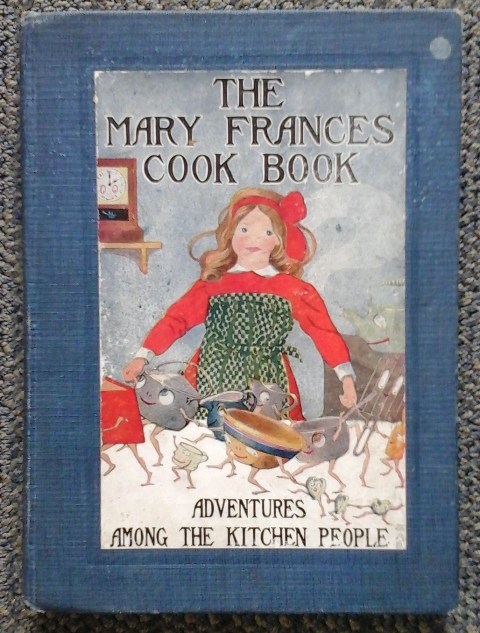Image for THE MARY FRANCES COOK BOOK, OR ADVENTURES AMONG THE KITCHEN PEOPLE.