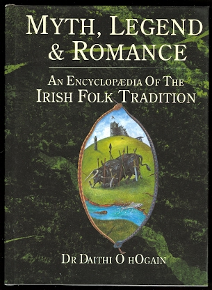 Image for MYTH, LEGEND & ROMANCE:  AN ENCYCLOPAEDIA OF THE IRISH FOLK TRADITION.  (ENCYCLOPEDIA)