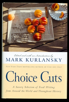 Image for CHOICE CUTS:  A SAVORY SELECTION OF FOOD WRITING FROM AROUND THE WORLD AND THROUGHOUT HISTORY.