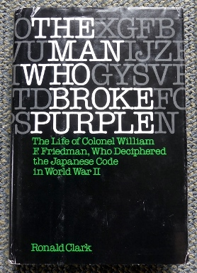 Image for THE MAN WHO BROKE PURPLE:  THE LIFE OF COLONEL WILLIAM F. FRIEDMAN, WHO DECIPHERED THE JAPANESE CODE IN WORLD WAR II.