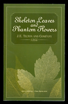 Image for SKELETON LEAVES AND PHANTOM FLOWERS.  (A TREATISE ON THE ART OF PRODUCING PHANTOM FLOWERS, SKELETON LEAVES.)