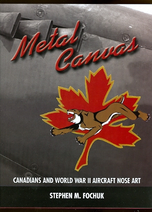 Image for METAL CANVAS:  CANADIANS AND WORLD WAR TWO AIRCRAFT NOSE ART.