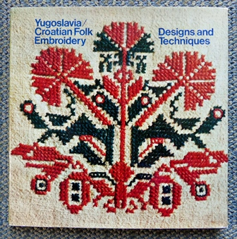 Image for YUGOSLAVIA/CROATIAN FOLK EMBROIDERY DESIGNS AND TECHNIQUES.