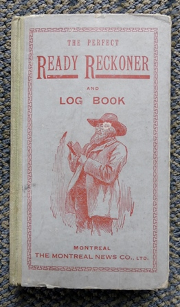 Image for THE PERFECT READY RECKONER AND LOG BOOK, THE TRADER, FARMER, AND MECHANIC'S USEFUL ASSISTANT FOR BUYING AND SELLING ALL SORTS OF COMMODITIES, IN DOLLARS AND CENTS, SHOWING AT ONCE THE AMOUNT AND VALUE OF ANY NUMBER OR QUANTITY OF GOODS.