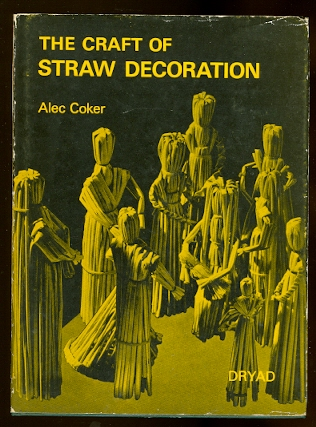 Image for THE CRAFT OF STRAW DECORATION FOR CORN DOLLY MAKERS AND WORKERS IN STRAW.
