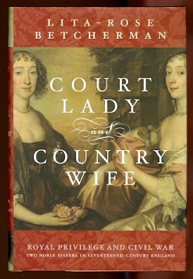 Image for COURT LADY AND COUNTRY WIFE.  ROYAL PRIVILEGE AND CIVIL WAR:  TWO NOBLE SISTERS IN SEVENTEENTH-CENTURY ENGLAND.