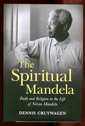 Image for THE SPIRITUAL MANDELA:  FAITH AND RELIGION IN THE LIFE OF NELSON MANDELA.