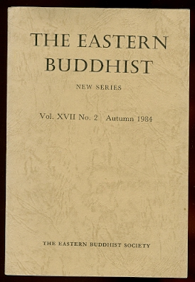 Image for THE EASTERN BUDDHIST:  AN UNSECTARIAN JOURNAL DEVOTED TO AN OPEN AND CRITICAL STUDY OF MAHAYANA BUDDHISM IN ALL OF ITS ASPECTS.  NEW SERIES.  Vol. XVII No. 2.  AUTUMN 1984.