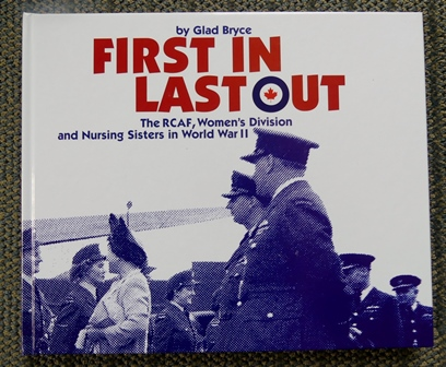 Image for FIRST IN LAST OUT:  THE RCAF, WOMEN'S DIVISION AND NURSING SISTERS IN WORLD WAR II.
