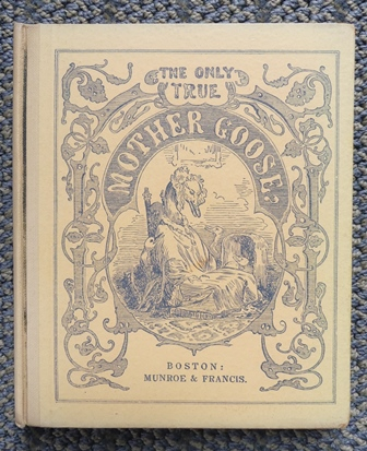 Image for THE ONLY TRUE MOTHER GOOSE MELODIES.  AN EXACT REPRODUCTION OF THE TEXT AND ILLUSTRATIONS OF THE ORIGINAL EDITION PUBLISHED AND COPYRIGHTED IN BOSTON IN THE YEAR 1833 BY MUNROE & FRANCIS.