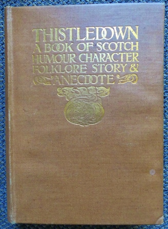 Image for THISTLEDOWN:  A BOOK OF SCOTCH HUMOUR, CHARACTER, FOLK-LORE, STORY & ANECDOTE.