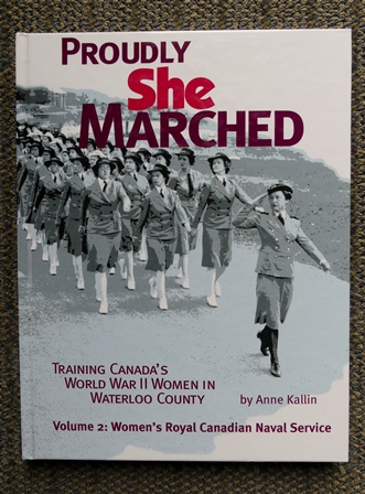 Image for PROUDLY SHE MARCHED:  TRAINING CANADA'S WORLD WAR II WOMEN IN WATERLOO COUNTY.  VOLUME 2: WOMEN'S ROYAL CANADIAN NAVAL SERVICE.