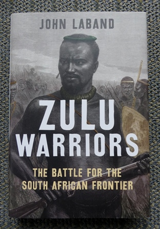 Image for ZULU WARRIORS: THE BATTLE FOR THE SOUTH AFRICAN FRONTIER.