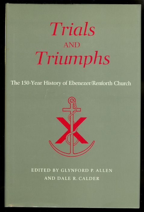 Image for TRIALS AND TRIUMPHS:  THE 150-YEAR HISTORY OF EBENEZER/RENFORTH CHURCH.